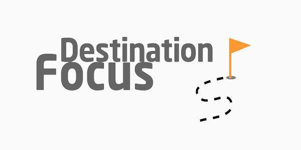 Destination Focus